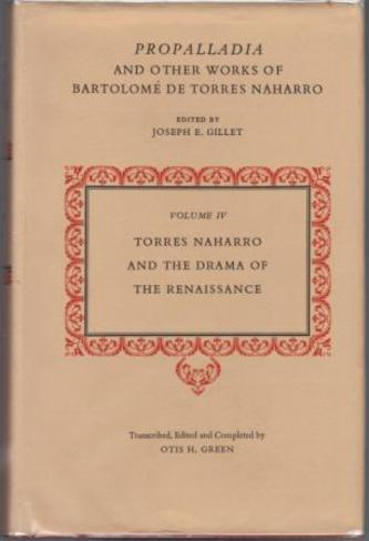 NAHARRO, Bartolome De Torres. (Edited by Joseph E.Gillet; Transcribed, Edited and Completed by Otis H. Green).